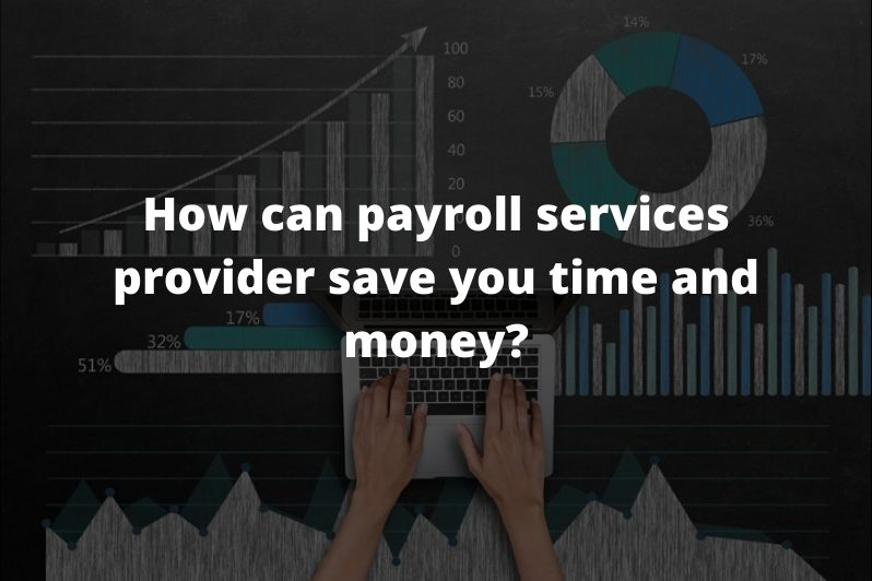 How can payroll services provider save you time and money?