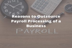 Reasons to Outsource PayroProcessing of a Business