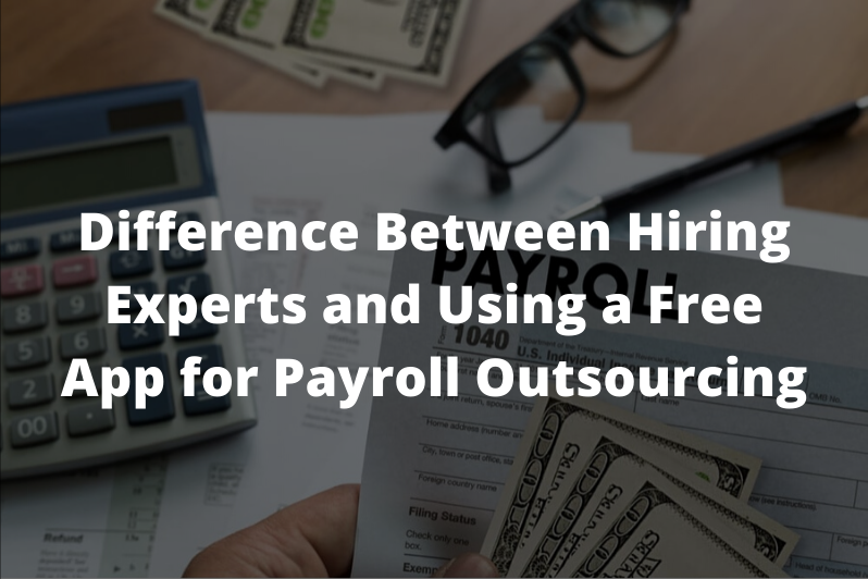 Difference Between Hiring Experts and Using a Free App for Payroll Outsourcing
