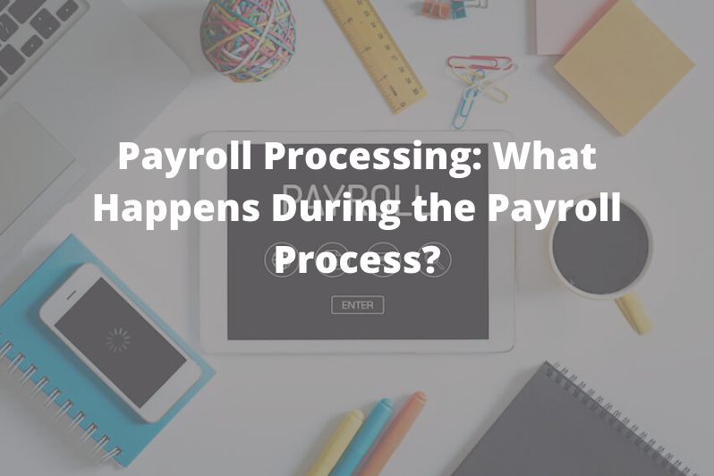Payroll Processing: What Happens During the Payroll Process?