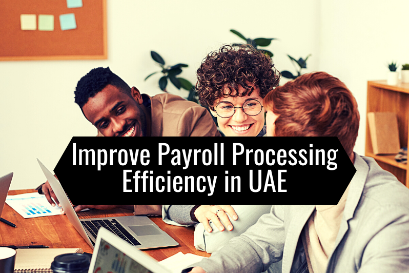 Improve Payroll Processing Efficiency in UAE