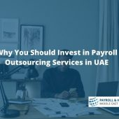 Why You Should Invest in Payroll Outsourcing Services in UAE