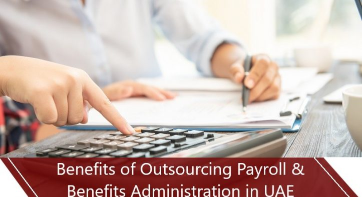 Top Benefits of Outsourcing Payroll and Benefits Administration in UAE