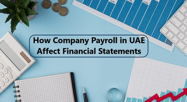 How Company Payroll in UAE Affect Financial Statements