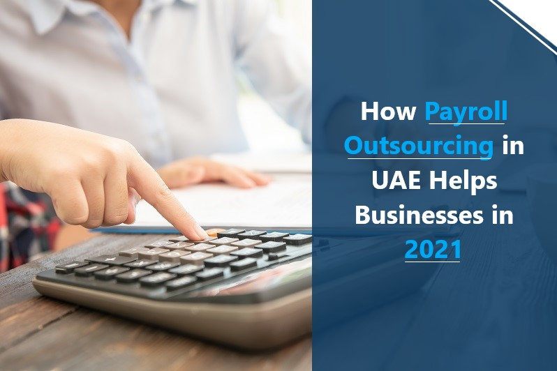 How Payroll Outsourcing in UAE Helps Businesses in 2021