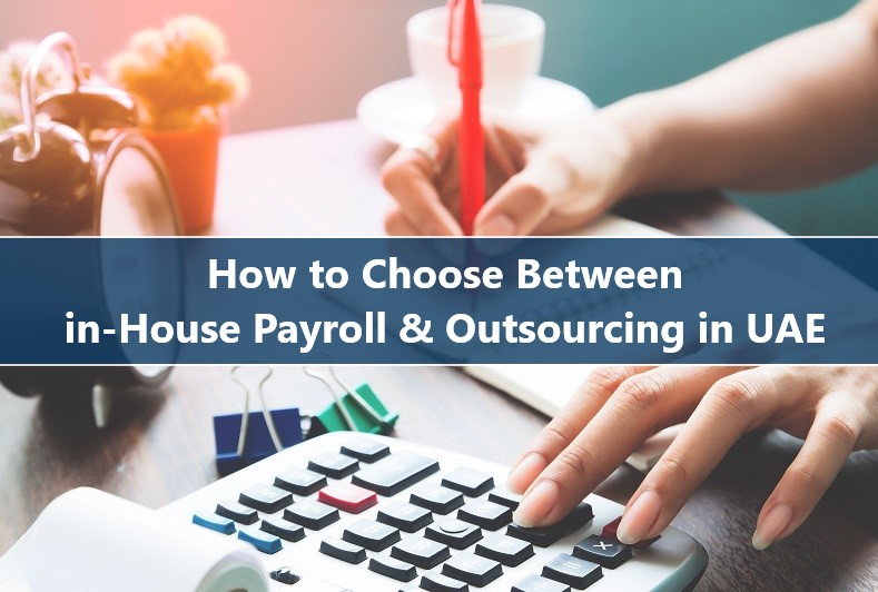 How to Choose Between in-House Payroll and Outsourcing in UAE