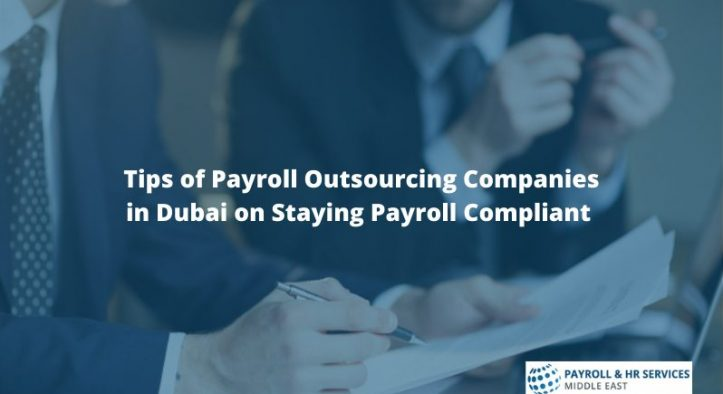 Tips of Payroll Outsourcing Companies in Dubai on Staying Payroll Compliant